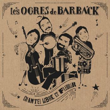 pochette Chanter libre et fleurir - Ogres de Barback (les)