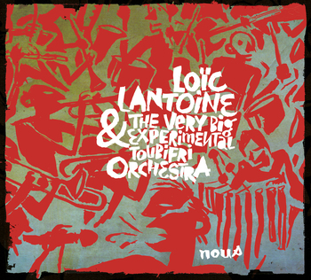 Pochette NOUS - Loic Lantoine & The Very Big Experimental Toubifri Orchestra